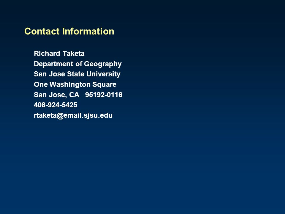 Contact Information Richard Taketa. Department of Geography. San Jose State University. One Washington Square.