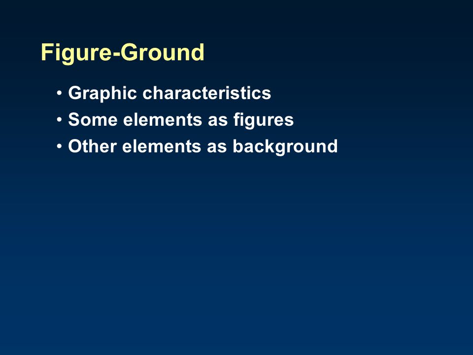Figure-Ground Graphic characteristics Some elements as figures