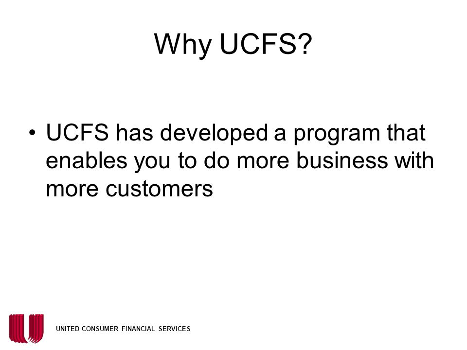 Why UCFS UCFS has developed a program that enables you to do more business with more customers