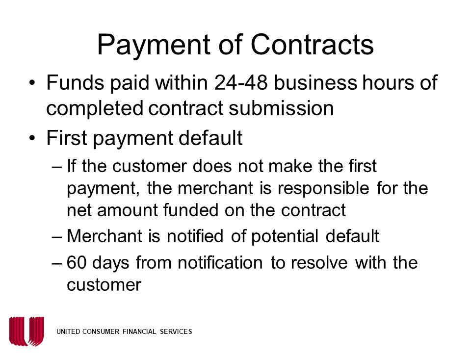 Payment of Contracts Funds paid within 24-48 business hours of completed contract submission. First payment default.
