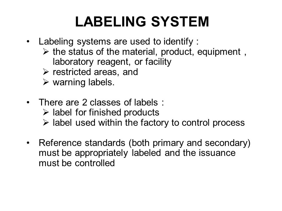 LABELING SYSTEM Labeling systems are used to identify :
