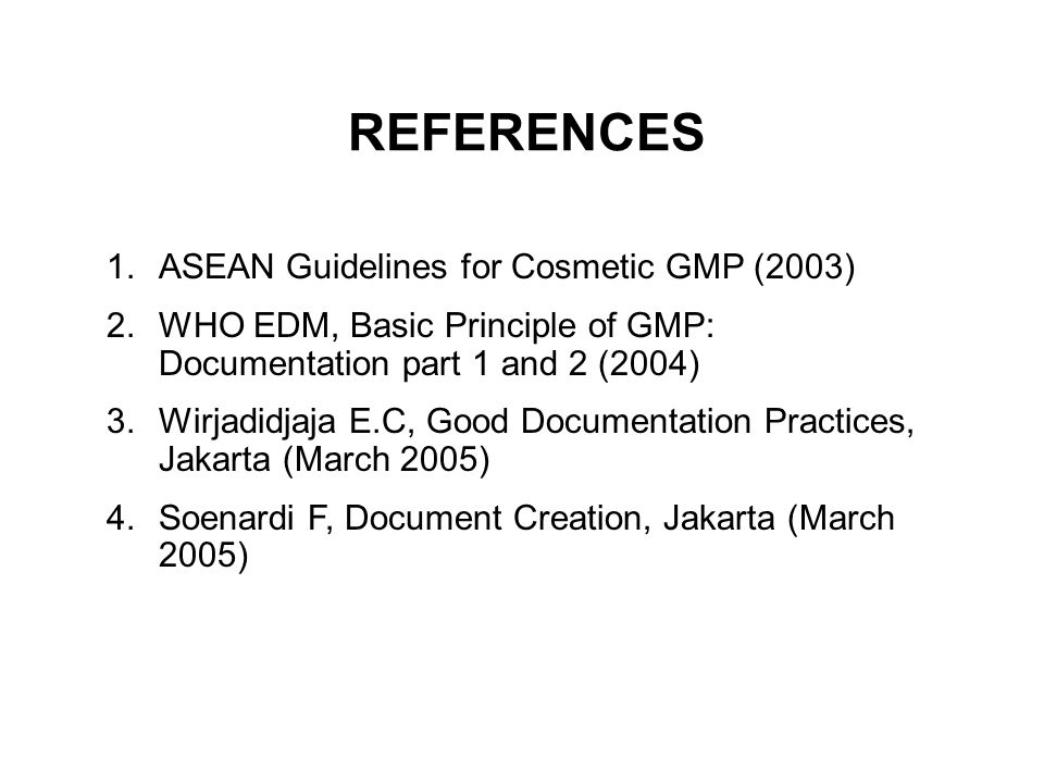 REFERENCES ASEAN Guidelines for Cosmetic GMP (2003)