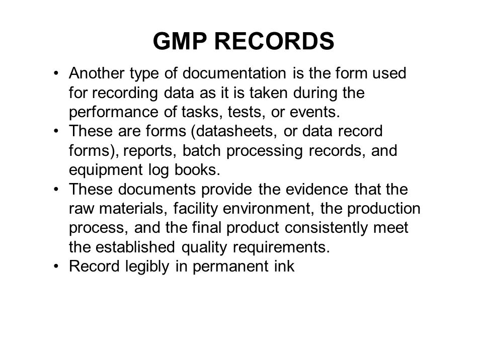 GMP RECORDS Another type of documentation is the form used for recording data as it is taken during the performance of tasks, tests, or events.