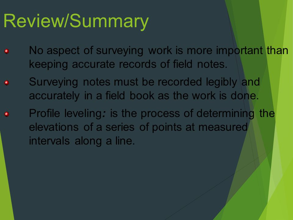 Review/Summary No aspect of surveying work is more important than keeping accurate records of field notes.