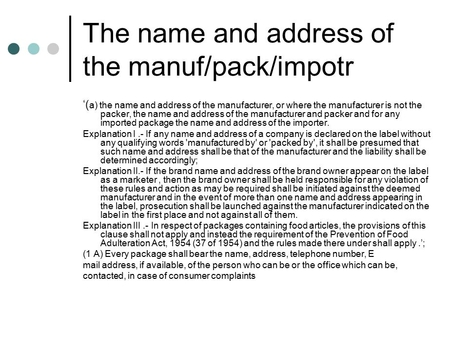 The name and address of the manuf/pack/impotr