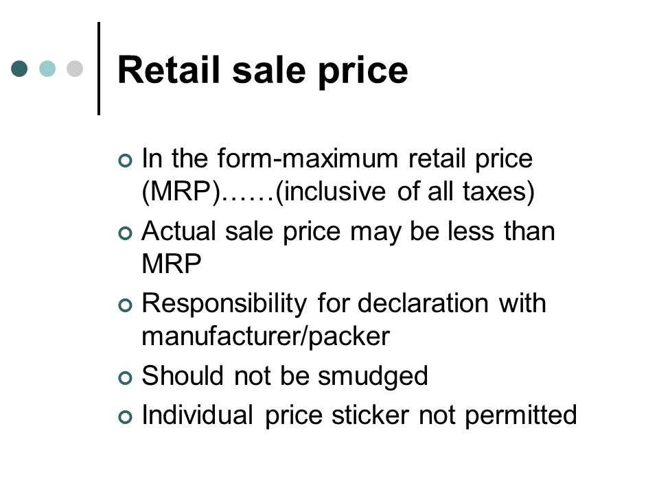Retail sale price In the form-maximum retail price (MRP)……(inclusive of all taxes) Actual sale price may be less than MRP.