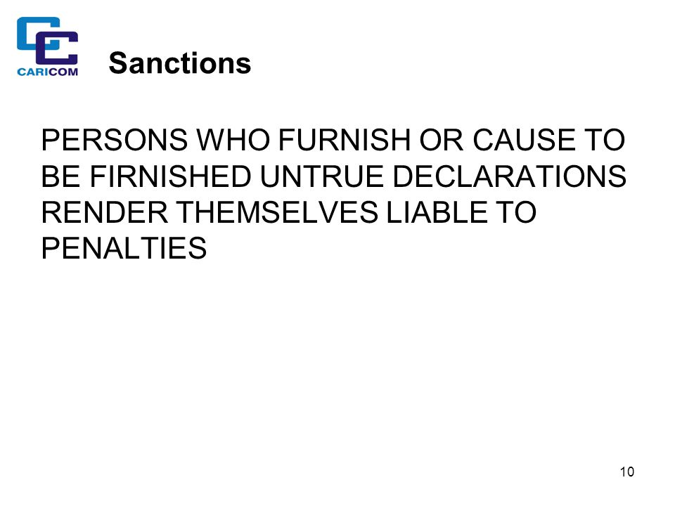 Sanctions PERSONS WHO FURNISH OR CAUSE TO BE FIRNISHED UNTRUE DECLARATIONS RENDER THEMSELVES LIABLE TO PENALTIES.