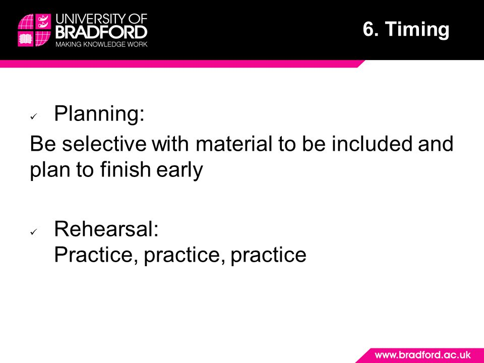 Be selective with material to be included and plan to finish early