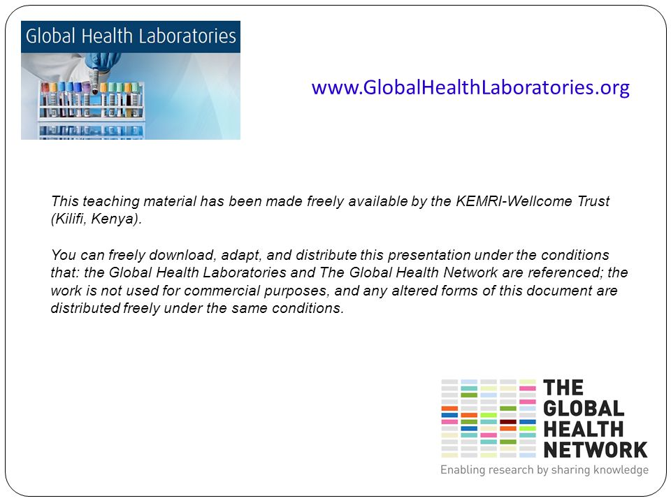 www.GlobalHealthLaboratories.org This teaching material has been made freely available by the KEMRI-Wellcome Trust (Kilifi, Kenya).
