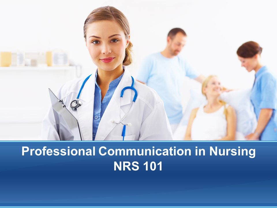 Professional Communication in Nursing NRS 101