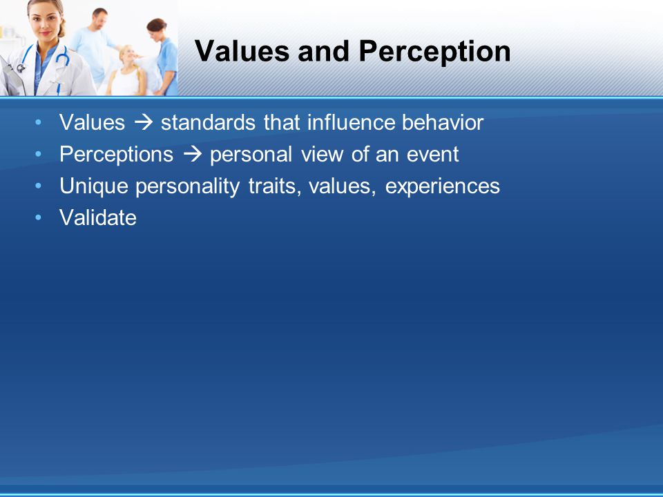Values and Perception Values  standards that influence behavior