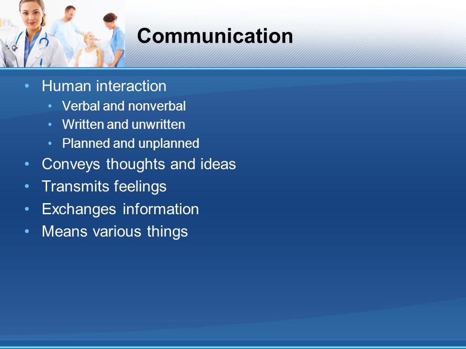 Communication Human interaction Conveys thoughts and ideas