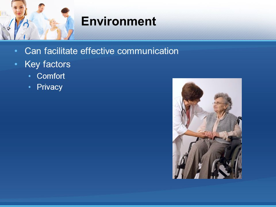 Environment Can facilitate effective communication Key factors Comfort