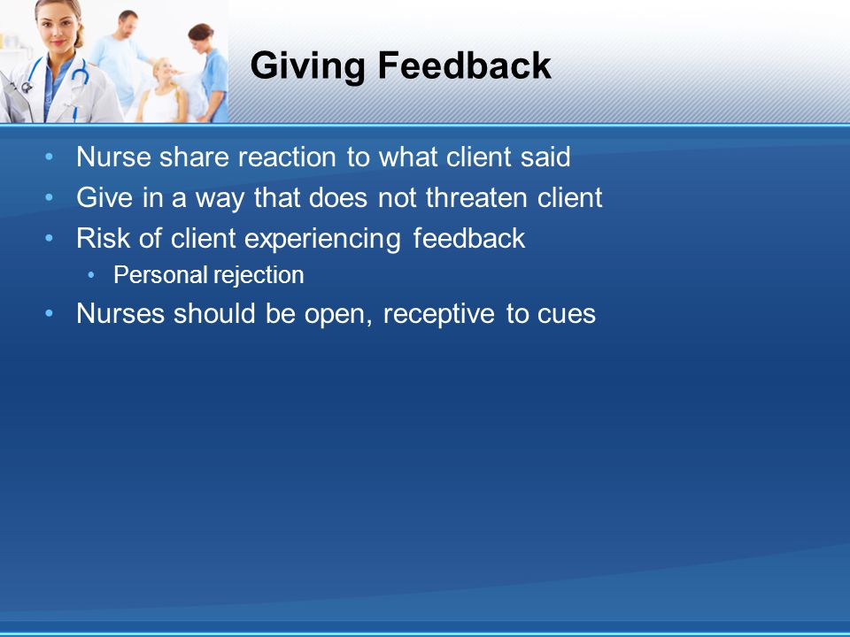Giving Feedback Nurse share reaction to what client said
