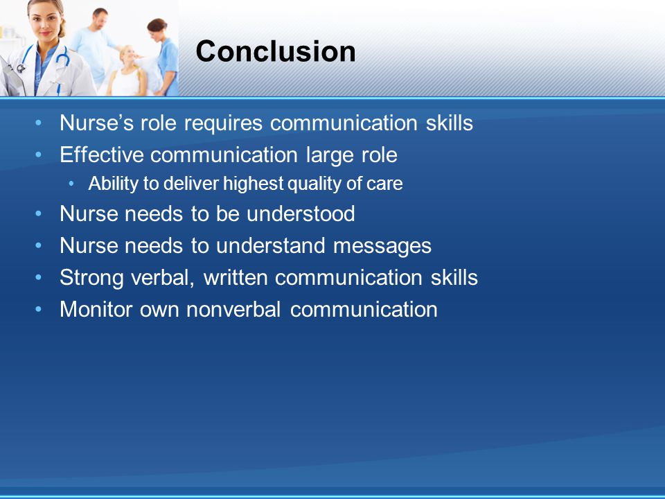 Conclusion Nurse's role requires communication skills