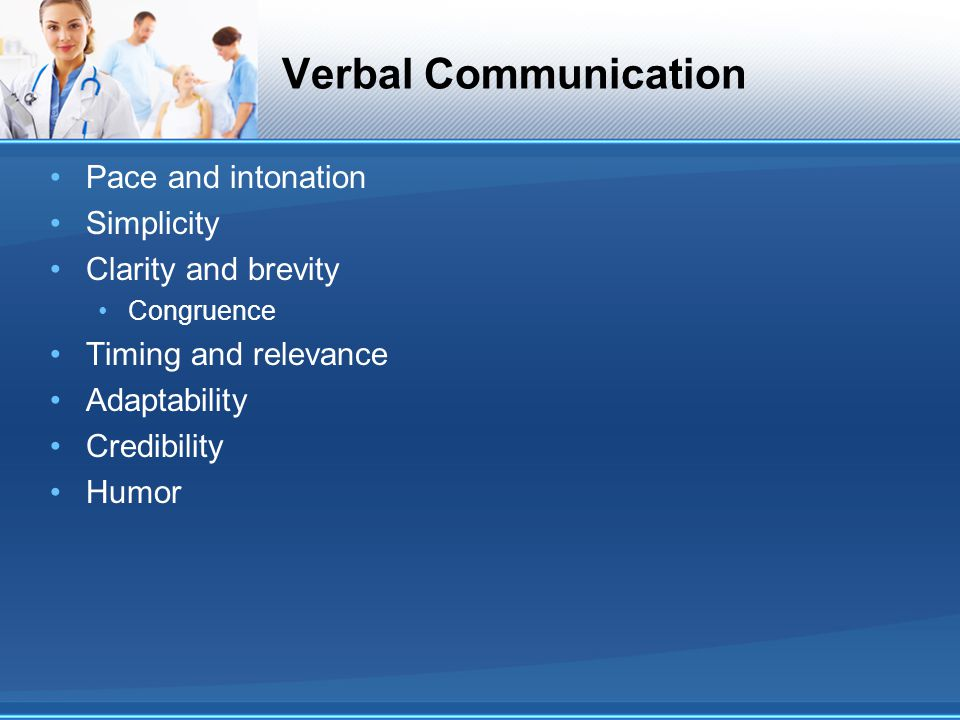 Verbal Communication Pace and intonation Simplicity