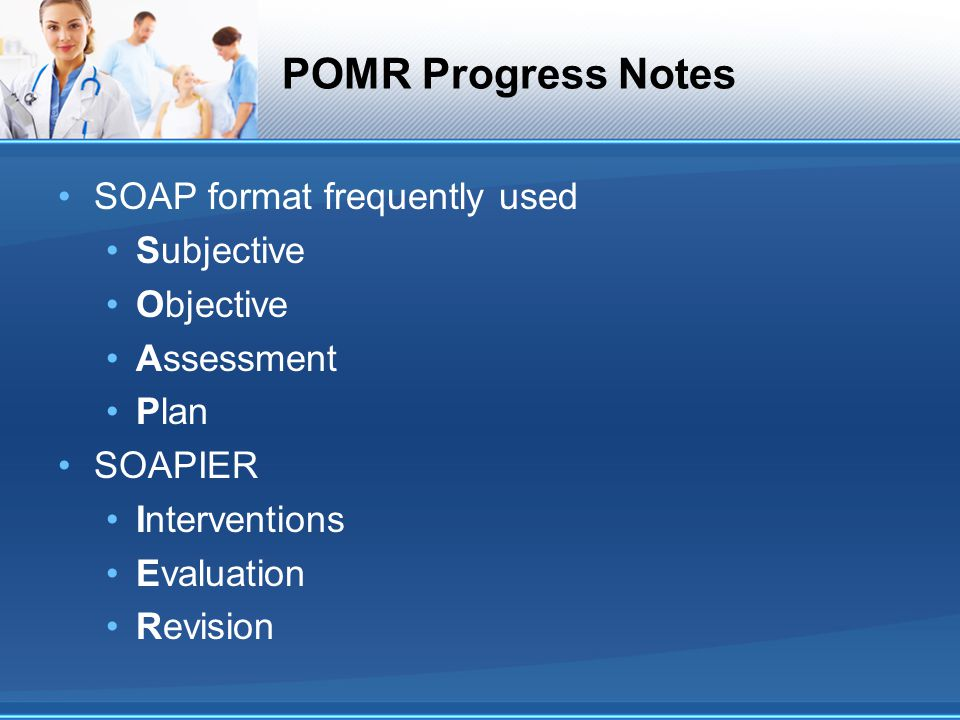 POMR Progress Notes SOAP format frequently used Subjective Objective