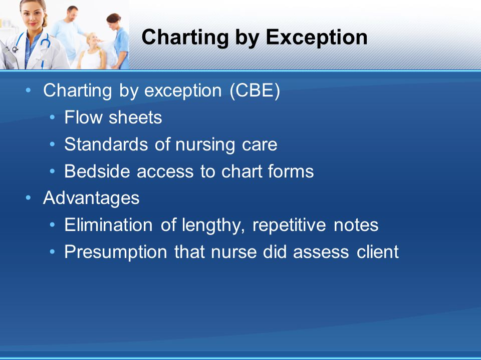 Charting by Exception Charting by exception (CBE) Flow sheets