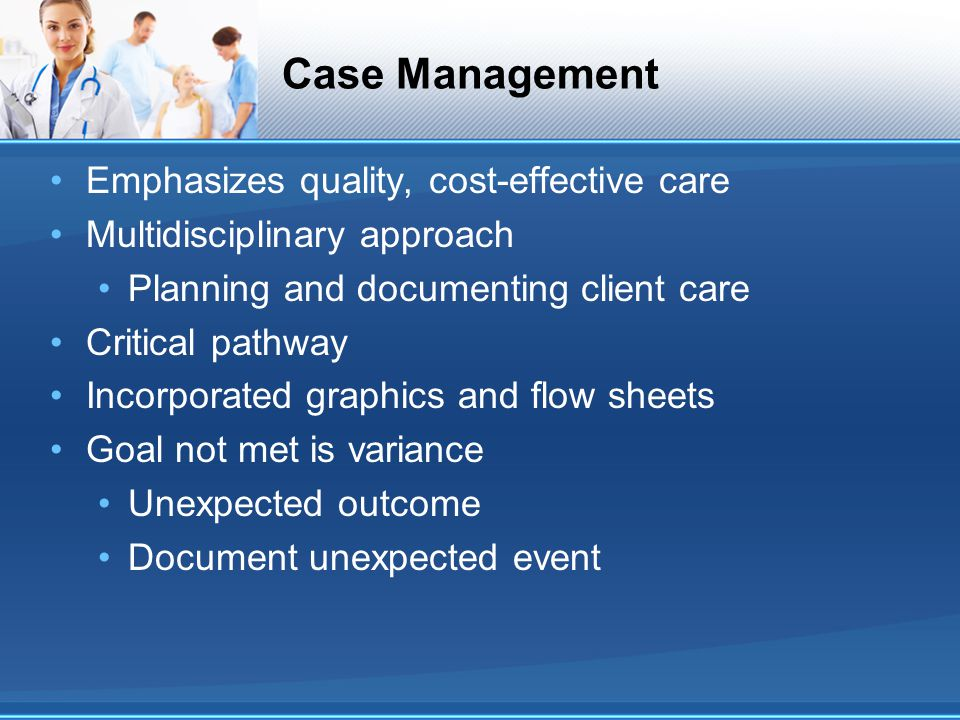 Case Management Emphasizes quality, cost-effective care
