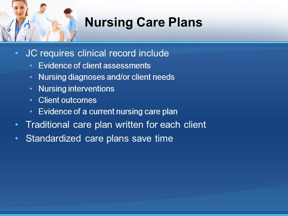 Nursing Care Plans JC requires clinical record include