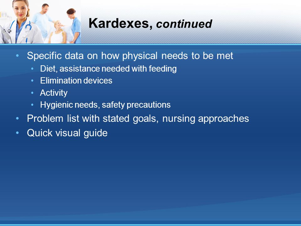 Kardexes, continued Specific data on how physical needs to be met