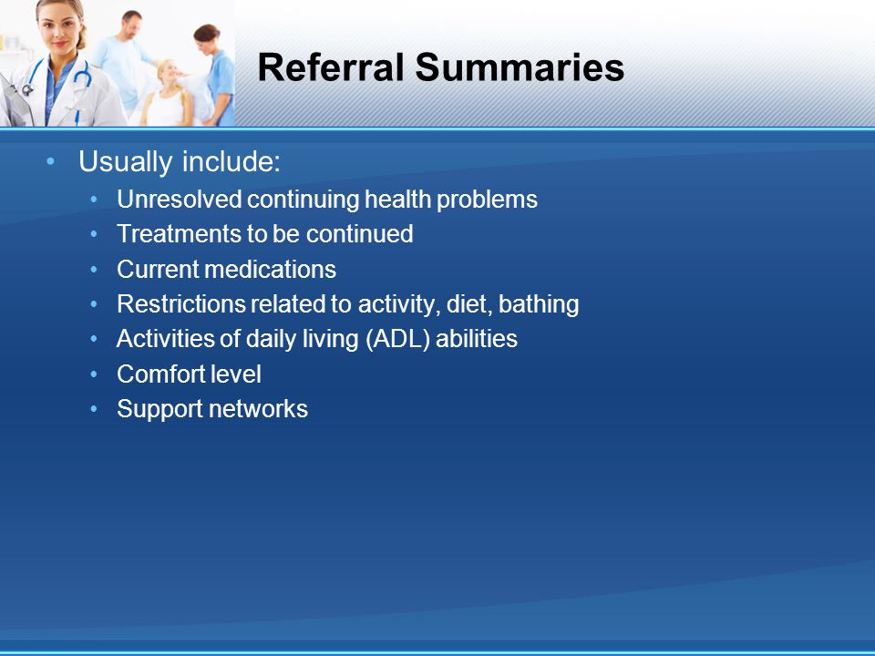Referral Summaries Usually include: