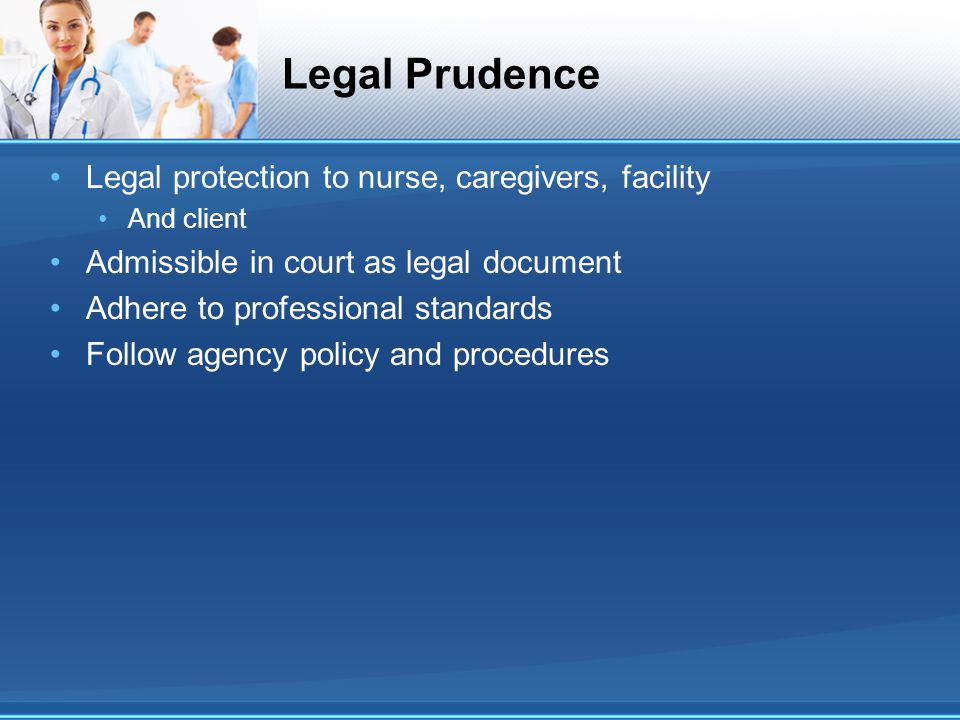 Legal Prudence Legal protection to nurse, caregivers, facility