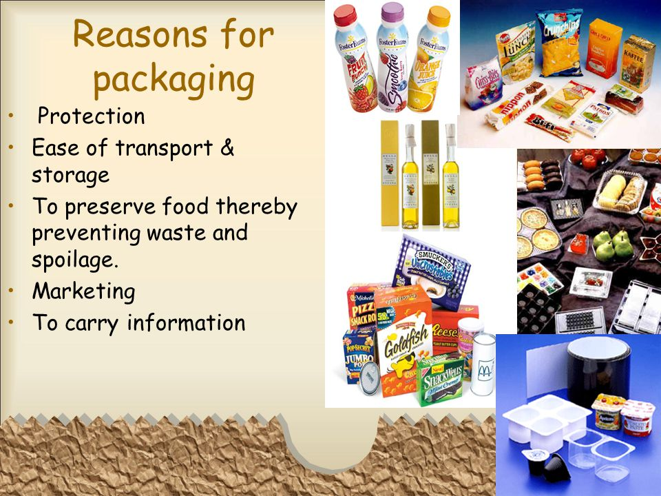 Reasons for packaging Protection Ease of transport & storage
