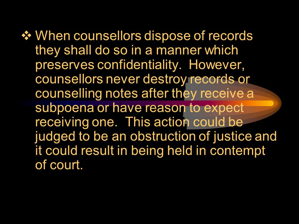 When counsellors dispose of records they shall do so in a manner which preserves confidentiality.