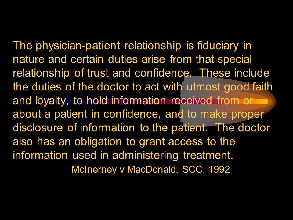 The physician-patient relationship is fiduciary in nature and certain duties arise from that special relationship of trust and confidence.
