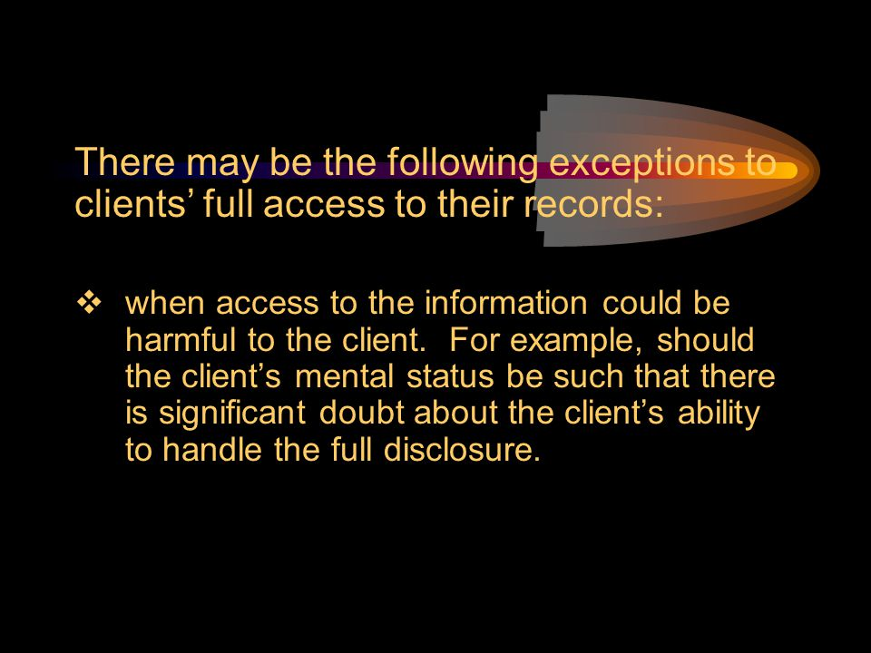 There may be the following exceptions to clients' full access to their records: