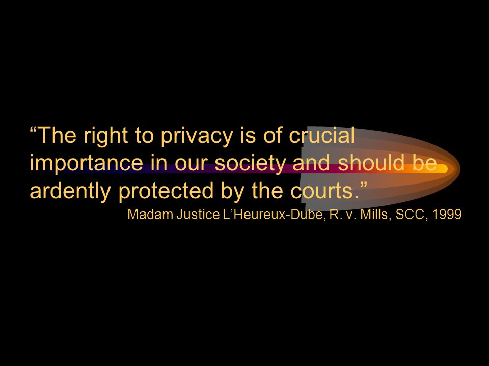 The right to privacy is of crucial importance in our society and should be ardently protected by the courts.
