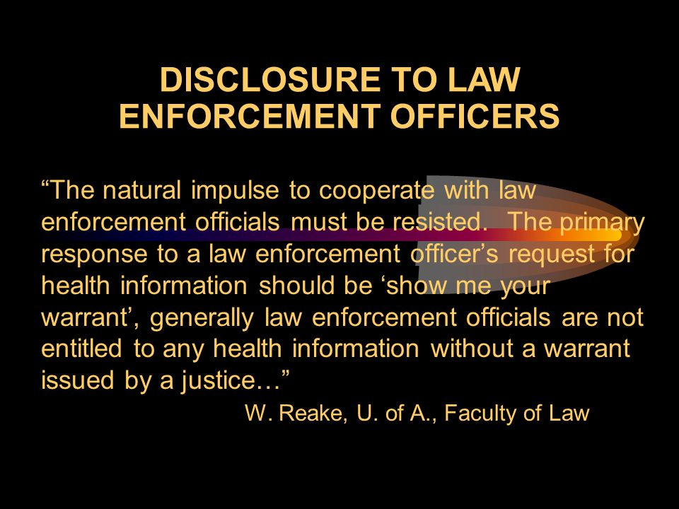 DISCLOSURE TO LAW ENFORCEMENT OFFICERS