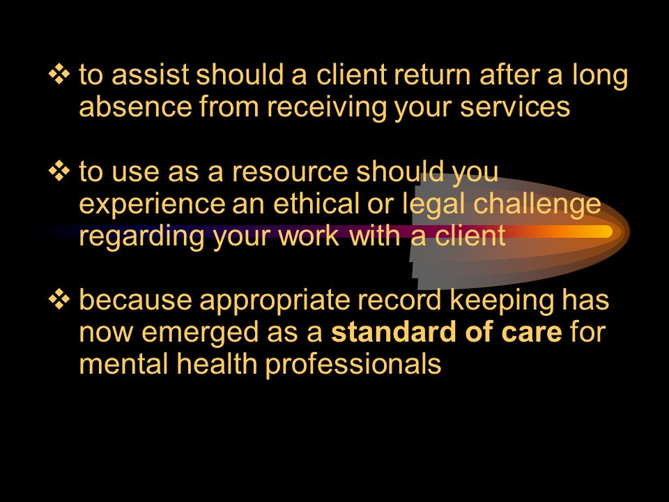 to assist should a client return after a long absence from receiving your services