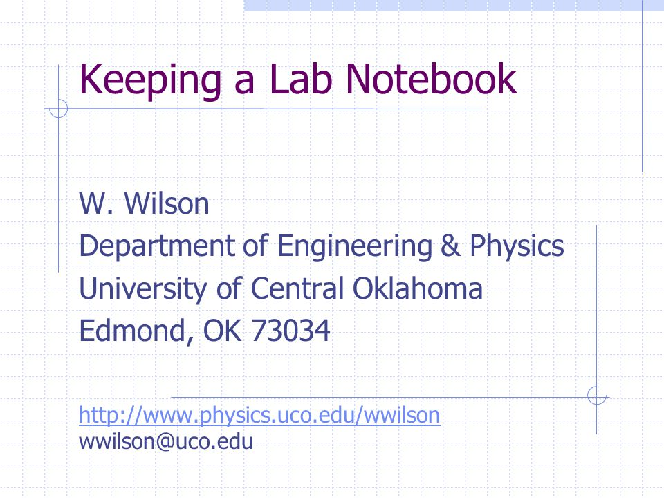 Keeping a Lab Notebook W. Wilson Department of Engineering & Physics