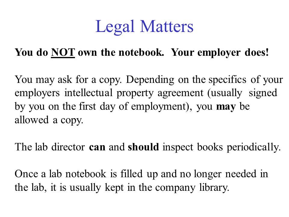 Legal Matters You do NOT own the notebook. Your employer does!