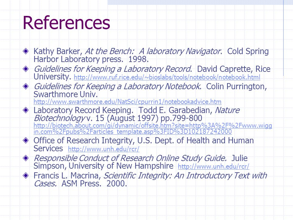 References Kathy Barker, At the Bench: A laboratory Navigator. Cold Spring Harbor Laboratory press. 1998.