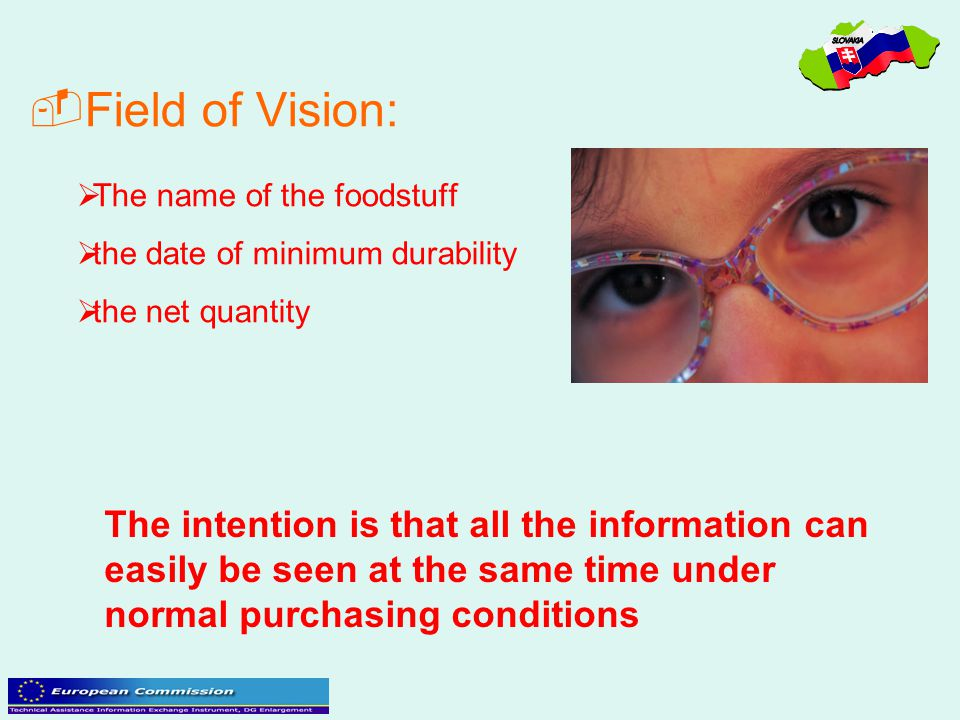 Field of Vision: The name of the foodstuff. the date of minimum durability. the net quantity.