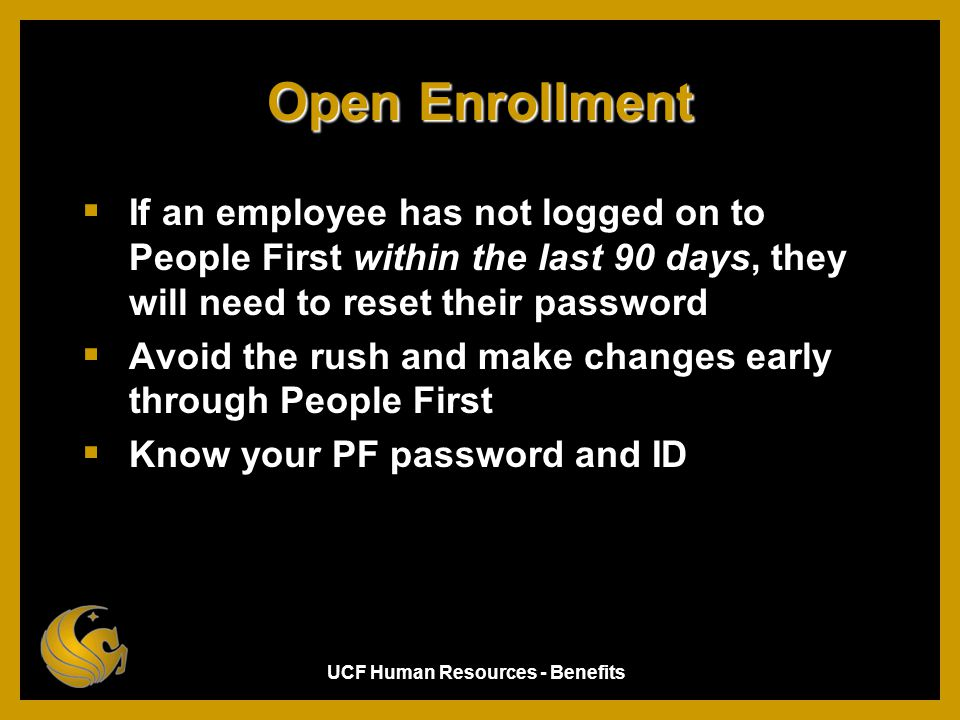 Open Enrollment If an employee has not logged on to People First within the last 90 days, they will need to reset their password.