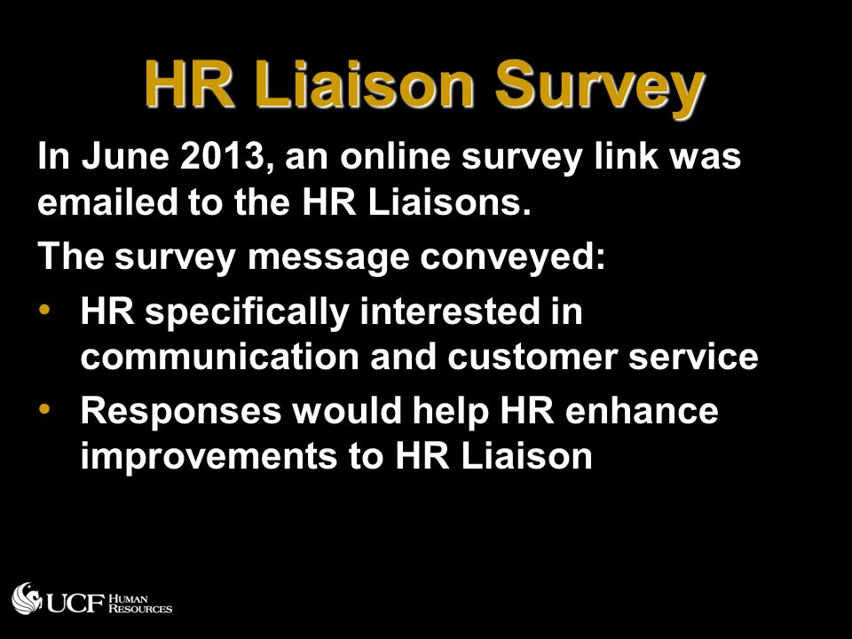 HR Liaison Survey In June 2013, an online survey link was emailed to the HR Liaisons. The survey message conveyed: