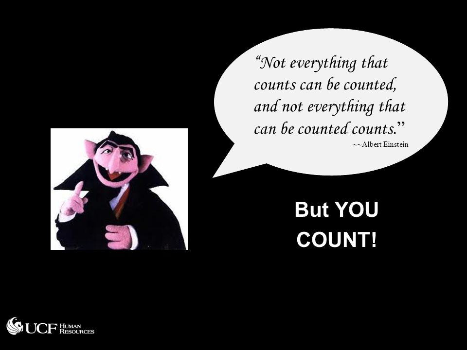Not everything that counts can be counted, and not everything that can be counted counts.