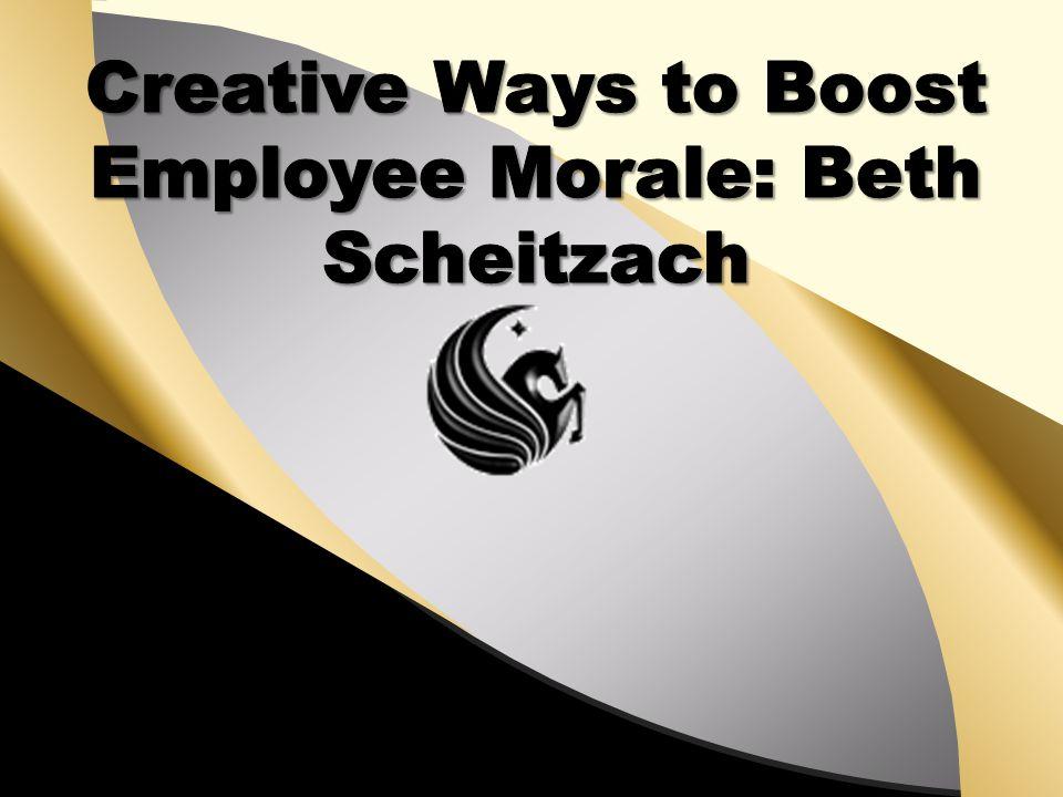 Creative Ways to Boost Employee Morale: Beth Scheitzach