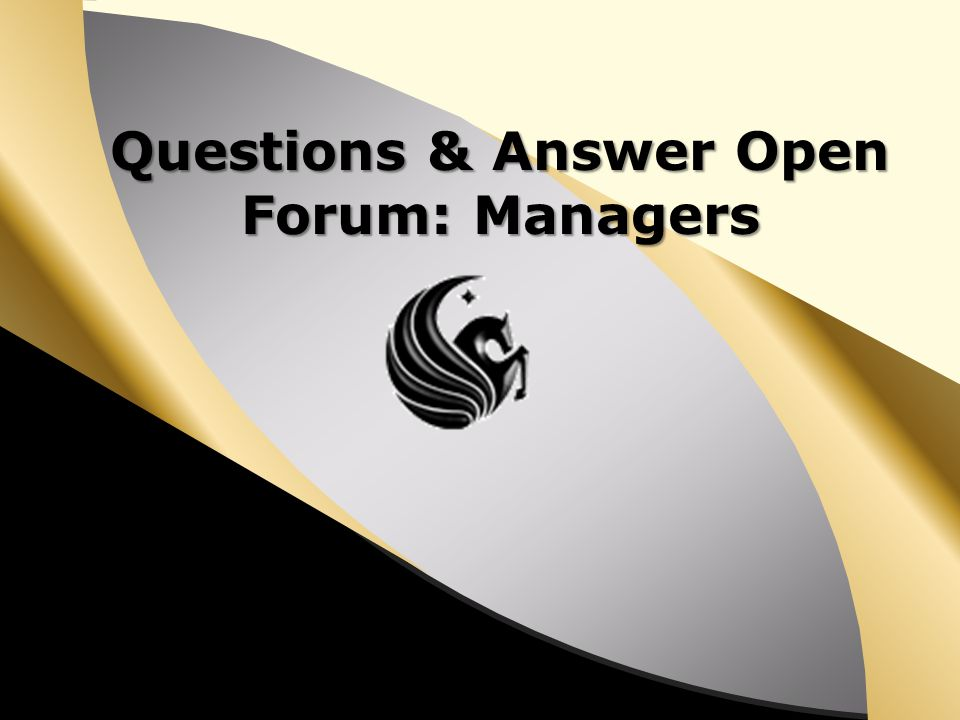 Questions & Answer Open Forum: Managers