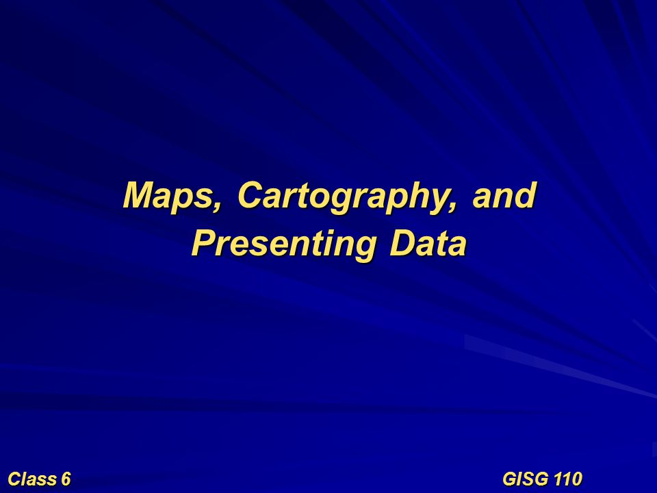 Maps, Cartography, and Presenting Data