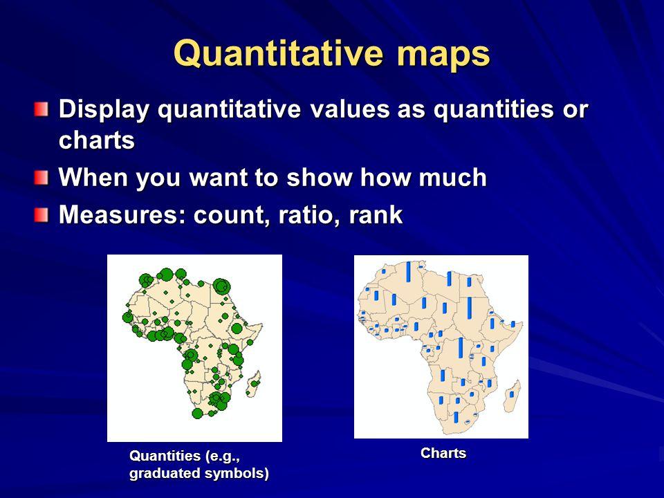 Quantitative maps Display quantitative values as quantities or charts