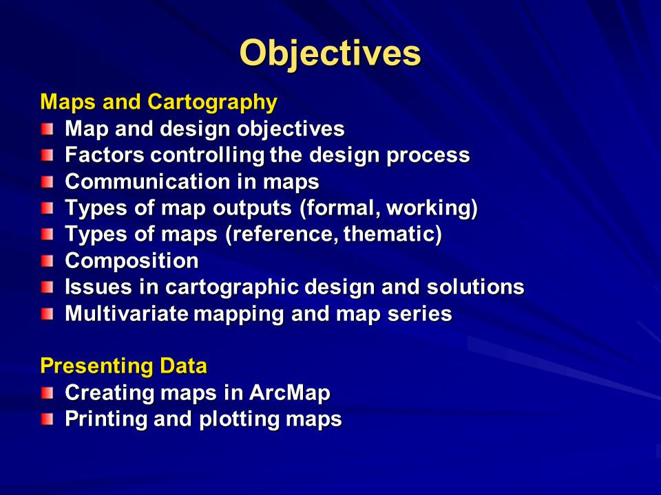 Objectives Maps and Cartography Map and design objectives