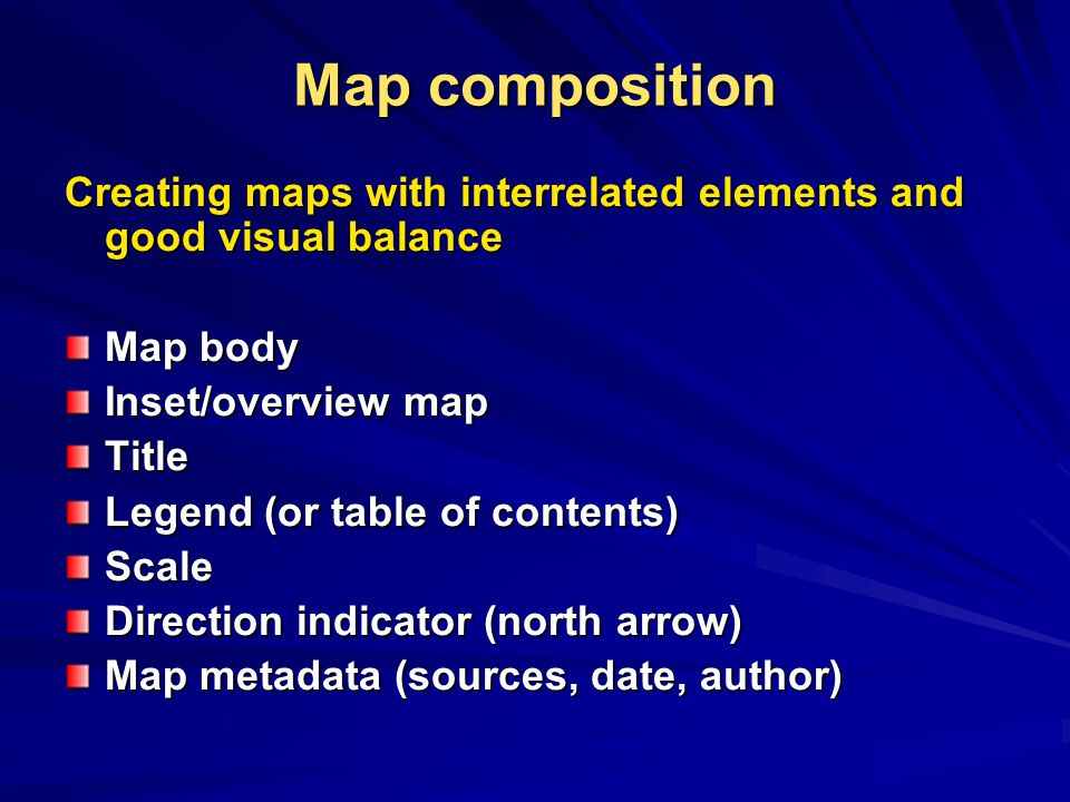 Map composition Creating maps with interrelated elements and good visual balance. Map body. Inset/overview map.