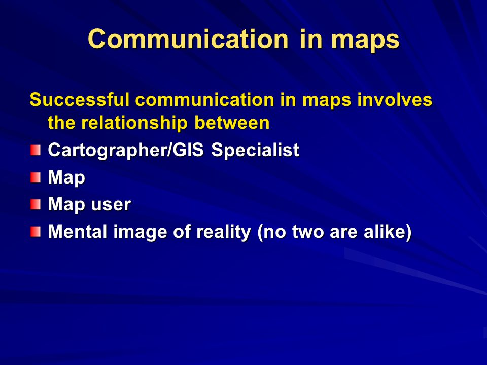 Communication in maps Successful communication in maps involves the relationship between. Cartographer/GIS Specialist.