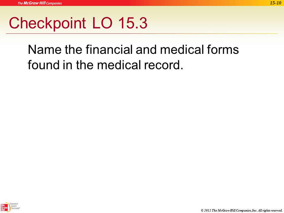 Checkpoint LO 15.3 Name the financial and medical forms found in the medical record. Learning Outcome: