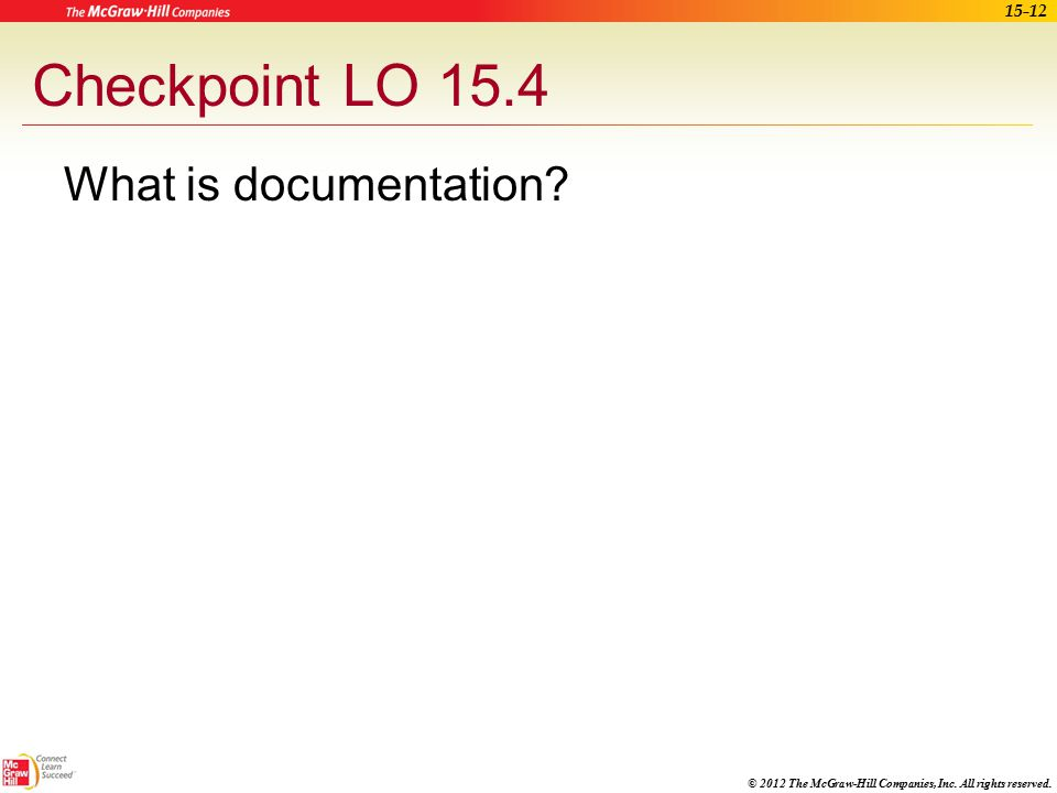 Checkpoint LO 15.4 What is documentation Learning Outcome:
